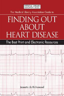 The Medical Library Association Guide to Finding Out About Heart Disease: The Best Print and Electronic Resources - The Best Print and Electronic Resources (Paperback)