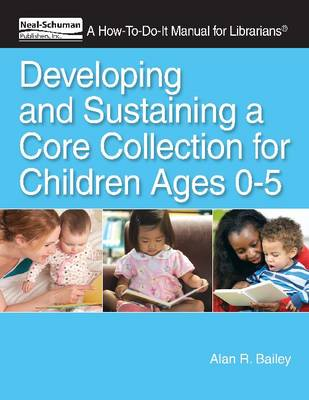 Developing and Sustaining a Core Collection for Children Ages 0-5: A How-To-Do-It Manual for Librarians (Paperback)