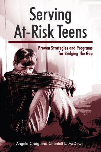 Serving At-Risk Teens: Proven Strategies and Programs for Bridging the Gap (Paperback)