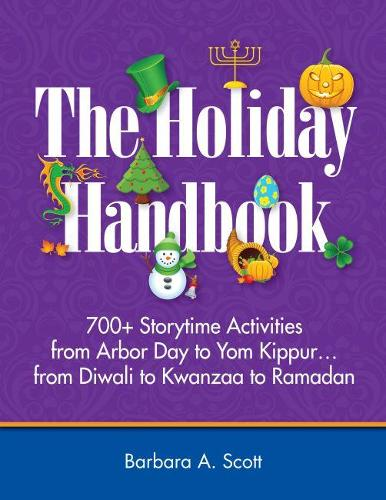 The Holiday Handbook: 700+ Storytime Activities from Arbor Day to Yom Kippur...from Diwali to Kwanzaa to Ramadan (Paperback)