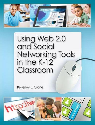 Using Web 2.0 and Social Networking Tools in the K-12 Classroom (Paperback)