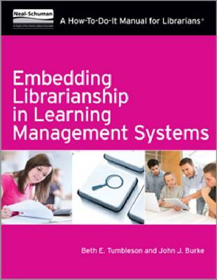 Embedding Librarianship in Learning Management Systems: A How-to-Do-it Manual for Librarians (Paperback)