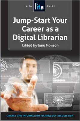 Jump-Start Your Career as a Digital Librarian: A LITA Guide (Paperback)