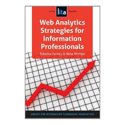 Web Analytics Strategies for Information Professionals: A LITA Guide (Paperback)