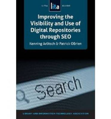 Improving the Visibility and Use of Digital Repositories through SEO: A LITA Guide (Paperback)