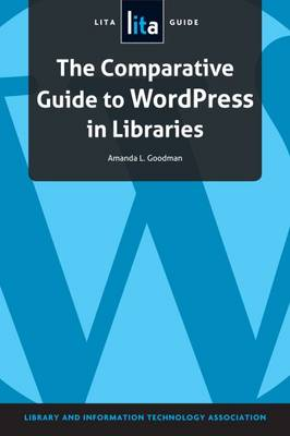 The Comparative Guide to WordPress in Libraries: A LITA Guide (Paperback)
