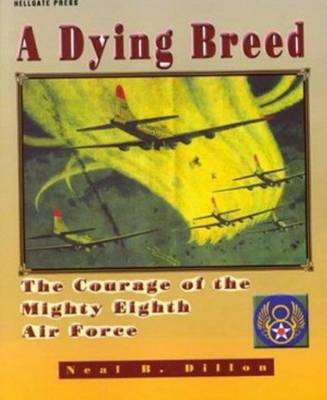 A Dying Breed: The Courage of the Mighty Eighth Air Force (Paperback)