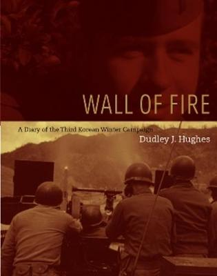 Wall of Fire: A Diary of the Third Korean Winter Campaign (Hardback)