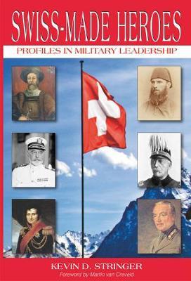 Swiss-Made Heroes: Profiles in Military Leadership (Paperback)