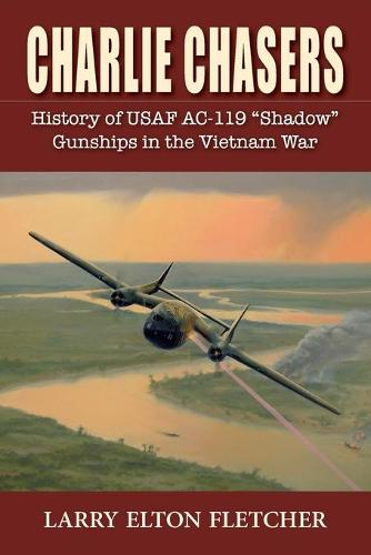 Charlie Chasers: History of USAF AC-119 (Paperback)