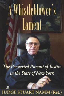 A Whistleblower's Lament: The Perverted Pursuit of Justice in the State of New York (Hardback)