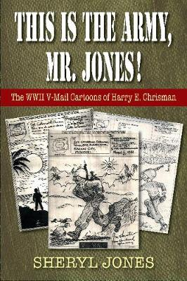 This is the Army, Mr. Jones!: The WWII V-Mail Cartoons of Harry E. Chrisman (Paperback)