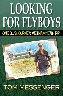 Looking for Flyboys: One G.I.'s Journey: Vietnam 1970-1971 (Paperback)