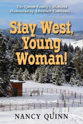 Stay West, Young Woman!: The Quinn Family's Montana Homesteading Adventure Continues (Paperback)