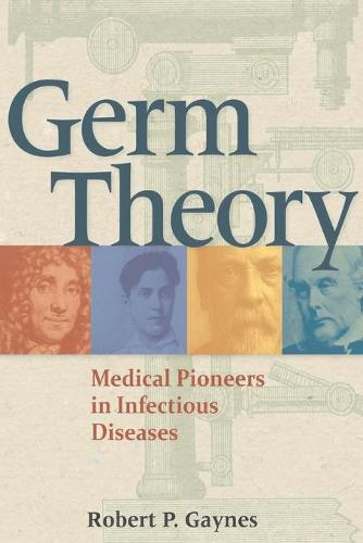 Germ Theory: Medical Pioneers in Infectious Diseases (Paperback)