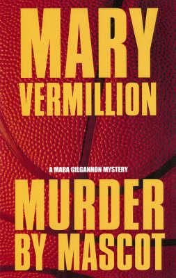 Murder By Mascot: A Mara Gilgannon Mystery (Paperback)