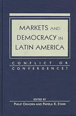 Markets and Democracy in Latin America: Conflict or Convergence? (Hardback)