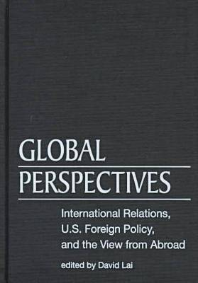 Global Perspectives: International Relations, Us Foreign Policy, and the View from Abroad (Hardback)