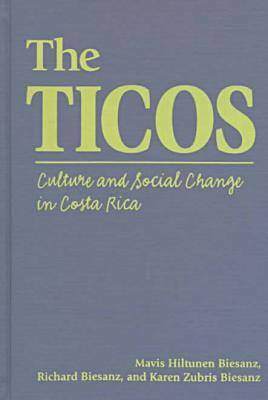 The Ticos: Culture and Social Change in Costa Rica (Hardback)