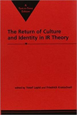 The Return of Culture and Identity in IR Theory - Critical Perspectives on World Politics (Paperback)