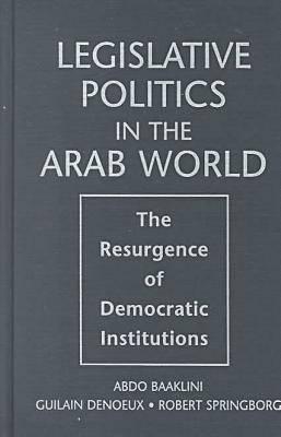 Legislative Politics in the Arab World: The Resurgence of Democratic Institutions (Hardback)