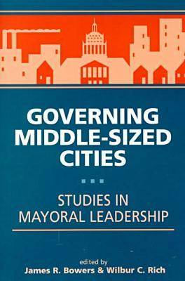 Governing Middle-sized Cities: Studies in Mayoral Leadership (Paperback)