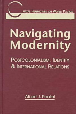 Navigating Modernity: Postcolonialism, Identity and International Relations (Hardback)