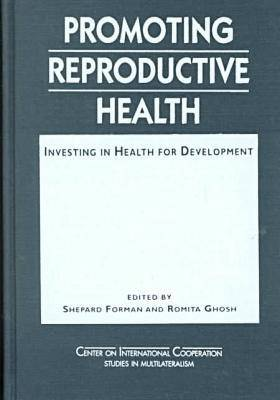 Promoting Reproductive Health: Investing in Health for Development - Centre on International Cooperation Studies in Multilateralism (Hardback)