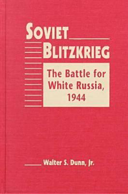 Soviet Blitzkrieg: The Battle for White Russia, 1944 (Hardback)