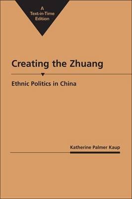 Creating the Zhuang: Ethnic Politics in China (Hardback)
