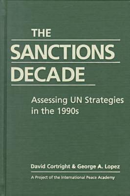 The Sanctions Decade: Assessing UN Strategies in the 1990s (Hardback)