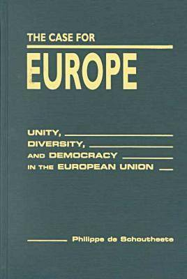 Case for Europe: Unity, Diversity and Democracy in the European Union (Hardback)
