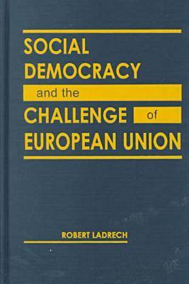 Social Democracy and the Challenge of European Union (Hardback)