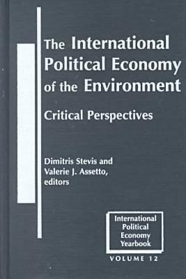 The International Political Economy of the Environment: Critical Perspectives - International Political Economy Yearbook (Hardback)