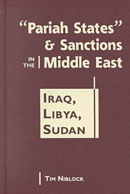 "Pariah States"" and Sanctions in the Middle East: Iraq, Libya, Sudan - The Middle East in the International System (Hardback)"