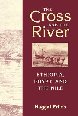 Cross and the River: Ethiopia, Egypt and the Nile (Hardback)