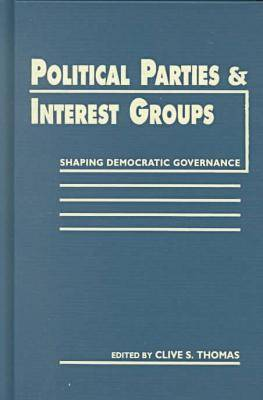 Political Parties and Interest Groups: Shaping Democratic Governance (Hardback)