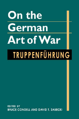 On the German Art of War: Truppenfuhrung (Hardback)