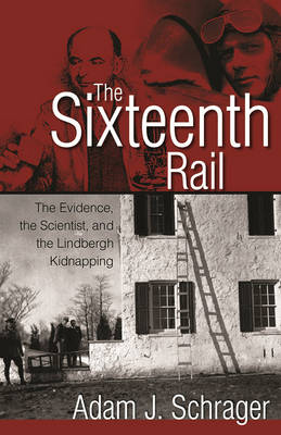 The Sixteenth Rail: The Evidence, the Scientist, and the Lindbergh Kidnapping (Paperback)