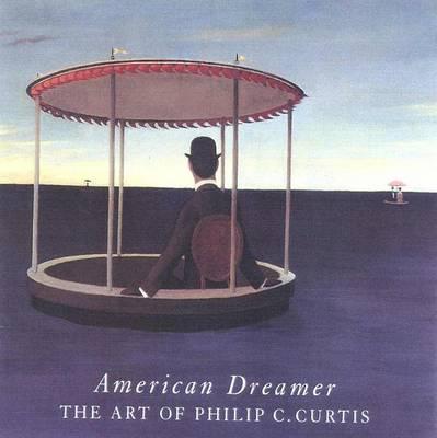 American Dreamer: The Art of Philip C.Curtis (Hardback)