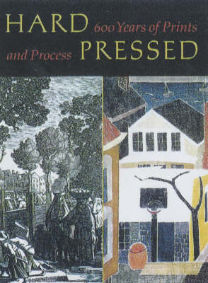 Hard Pressed: 600 Years of Prints and Process (Hardback)