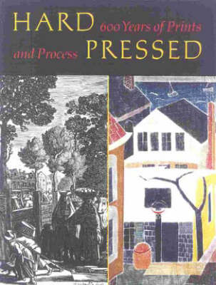 Hard Pressed: 600 Years of Prints and Process (Paperback)