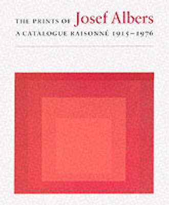 The Prints of Josef Albers: A Catalogue Raisonne 1915-1976 (Hardback)