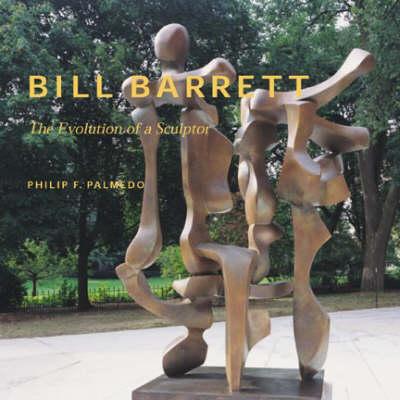 Bill Barrett: Evolution of a Sculptor (Hardback)