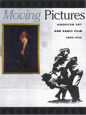 Moving Pictures: The Un-easy Relationship Between American Art and Early Film (Hardback)