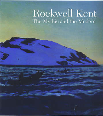 Rockwell Kent: The Mythic and the Modern (Hardback)