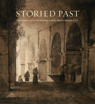 Storied Past: Four Centuries of French Drawings, from The Blanton Museum of Art (Hardback)