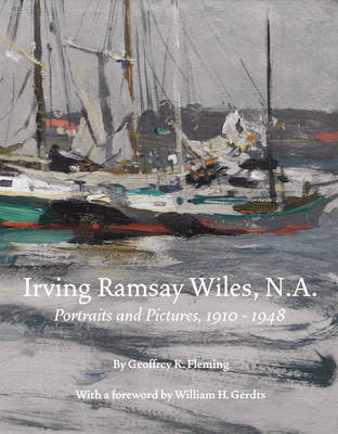 Irving Ramsey Wiles N.A 1861-1948: Portraits and Paintings, 1910-1948 (Hardback)