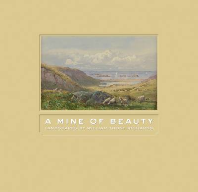 Mine of Beauty: Landscapes by William Trost Richards (Hardback)