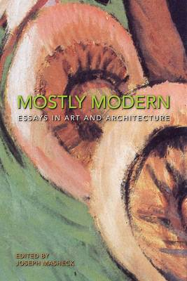 Mostly Modern: Essays in Art and Architecture (Paperback)